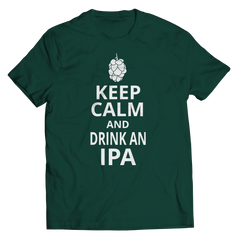 Keep Calm And Drink IPA Unisex Shirt / Forest Green / S