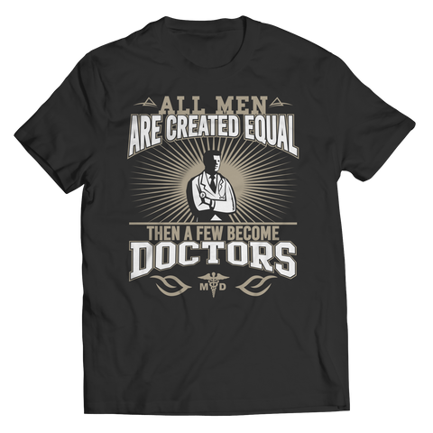 Limited Edition - All Men Are Created Equal Then A Few Become Doctors Unisex Shirt / Black / S