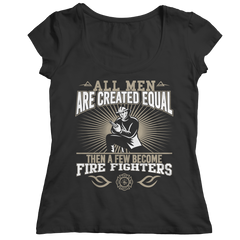 Limited Edition - All Men Are Created Equal Then A Few Become Firefighters Ladies Classic Shirt / Black / S