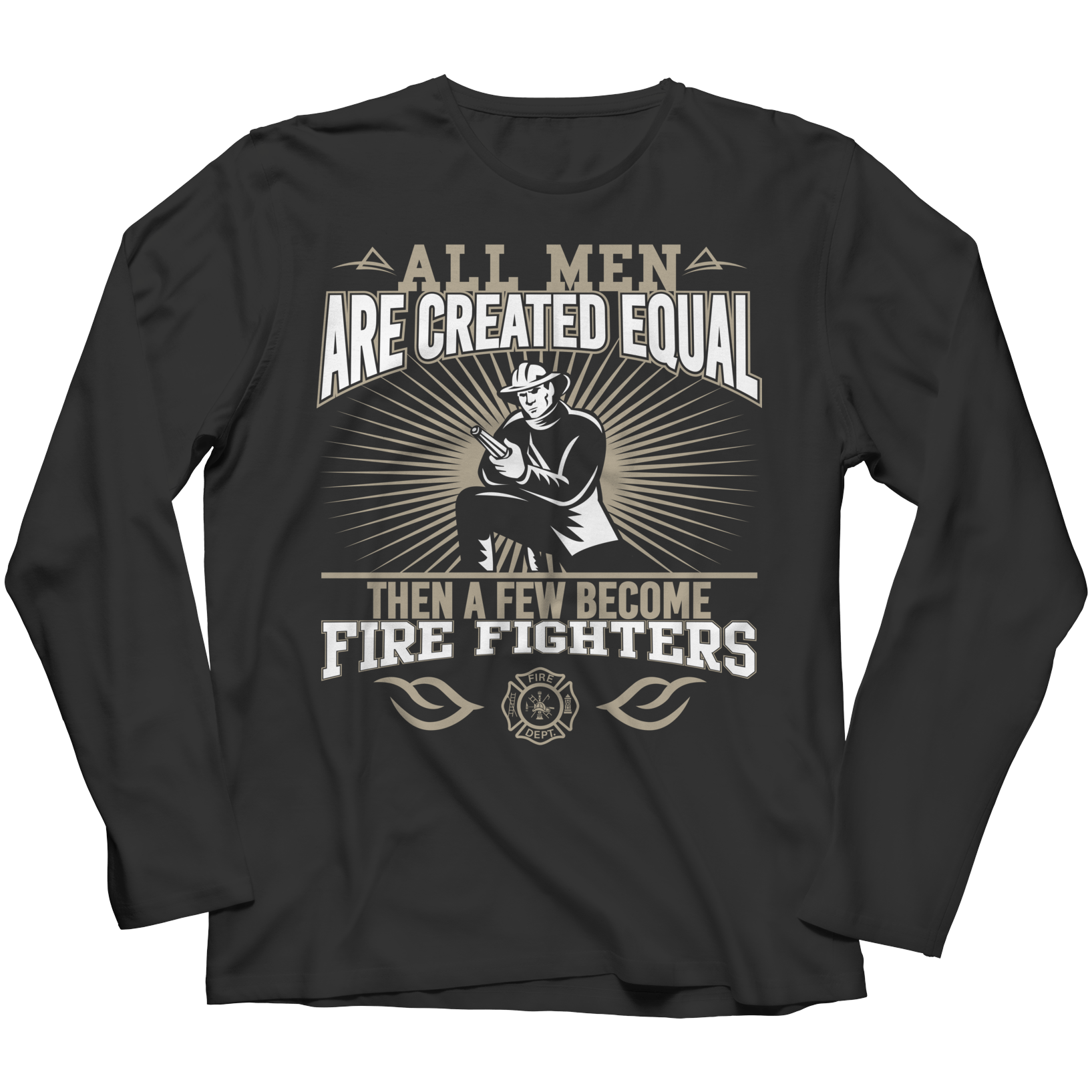 Limited Edition - All Men Are Created Equal Then A Few Become Firefighters Long Sleeve / Black / S