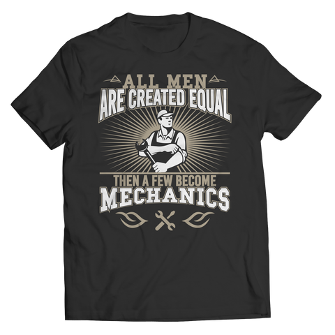 Limited Edition - All Men Are Created Equal Then A Few Become Mechanics Unisex Shirt / Black / S