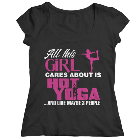 Limited Edition - All This Girl Cares About Is Hot Yoga Ladies Classic Shirt / Black / S