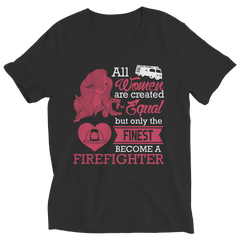 Limited Edition - All Women Are Created Equal But The Finest Become A Firefighter Ladies V-Neck / Black / S