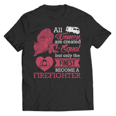 Limited Edition - All Women Are Created Equal But The Finest Become A Firefighter Unisex Shirt / Black / S