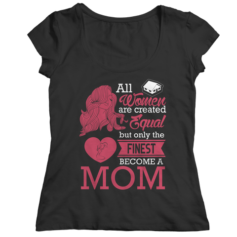 Limited Edition - All Women Are Created Equal But The Finest Become A Mom Ladies Classic Shirt / Black / S