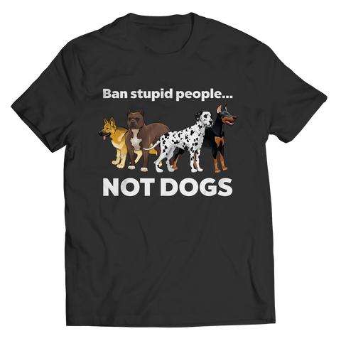 Limited Edition - Ban Stupid People Not Dogs Unisex Shirt / Black / S