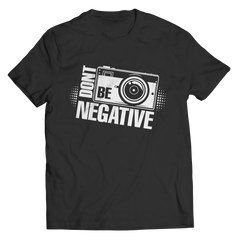Limited Edition - Don't Be Negative Unisex Shirt / Black / S