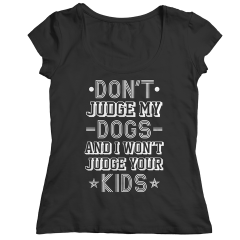 Limited Edition -  Don't Judge My Dogs And I Won't Judge Your Kids Ladies Classic Shirt / Black / S