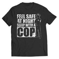 Limited Edition - Feel safe at night sleep with a Cop Unisex Shirt / Black / S