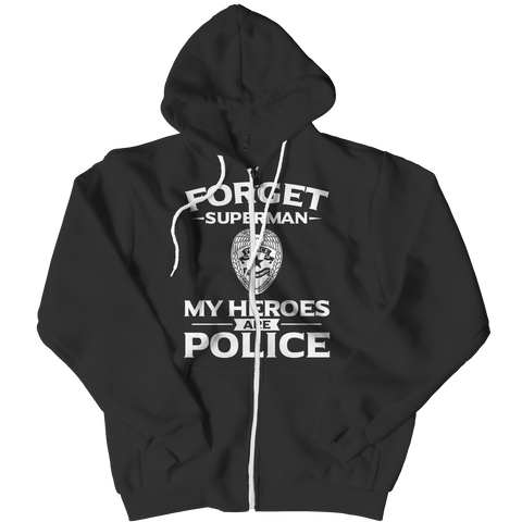 Limited Edition - Forget Superman My Heroes Are Police Zipper Hoodie / Black / L