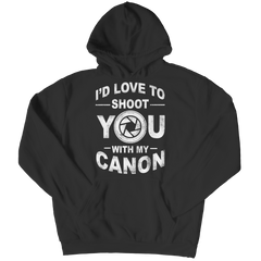 Limited Edition - I'd Love To Shoot You With My Canon Hoodie / Black / S
