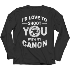 Limited Edition - I'd Love To Shoot You With My Canon Long Sleeve / Black / S