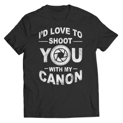 Limited Edition - I'd Love To Shoot You With My Canon Unisex Shirt / Black / S