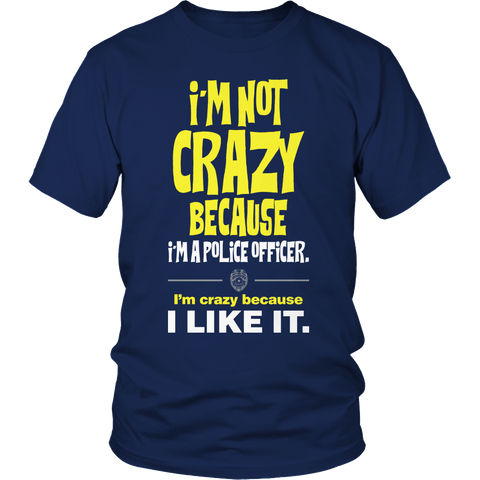 Limited Edition -I'm Not Crazy-POLICE OFFICER Unisex Shirt / Navy / S