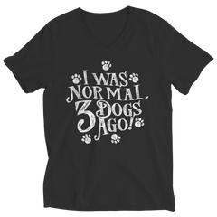 Limited Edition - I Was Normal 3 Dogs Ago Ladies V-Neck / Black / S