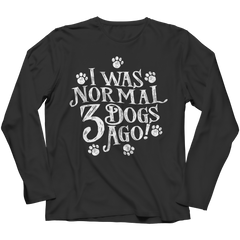 Limited Edition - I Was Normal 3 Dogs Ago Long Sleeve / Black / S