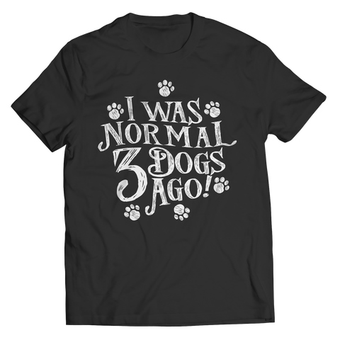 Limited Edition - I Was Normal 3 Dogs Ago Unisex Shirt / Black / S