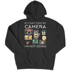 Limited Edition - If I Can't Take My Camera I'm Not Going Hoodie / Black / S