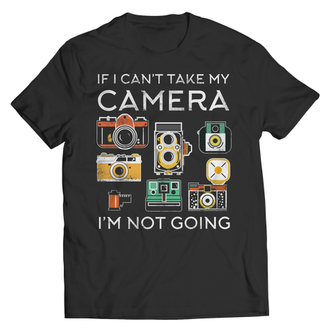 Limited Edition - If I Can't Take My Camera I'm Not Going Unisex Shirt / Black / S