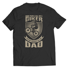 Limited Edition - Some call me a Biker But the Most Important ones call me Dad Unisex Shirt / Black / S