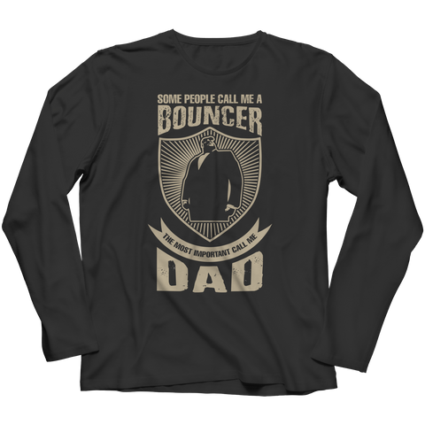 Limited Edition - Some call me a Bouncer But the Most Important ones call me Dad Long Sleeve / Black / S