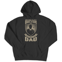 Limited Edition - Some call me a Doctor But the Most Important ones call me Dad Hoodie / Black / S
