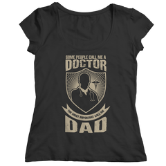 Limited Edition - Some call me a Doctor But the Most Important ones call me Dad Ladies Classic Shirt / Black / S