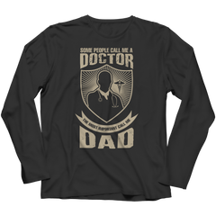 Limited Edition - Some call me a Doctor But the Most Important ones call me Dad Long Sleeve / Black / S