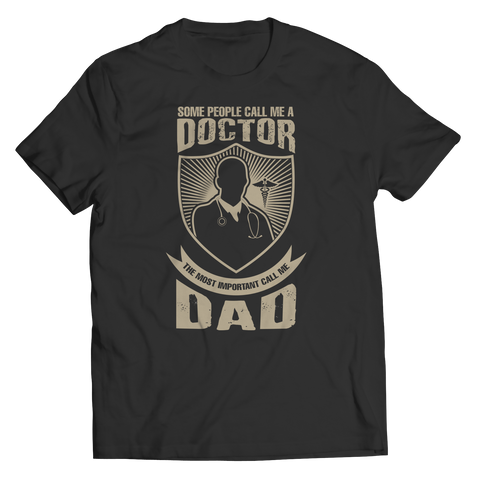 Limited Edition - Some call me a Doctor But the Most Important ones call me Dad Unisex Shirt / Black / S