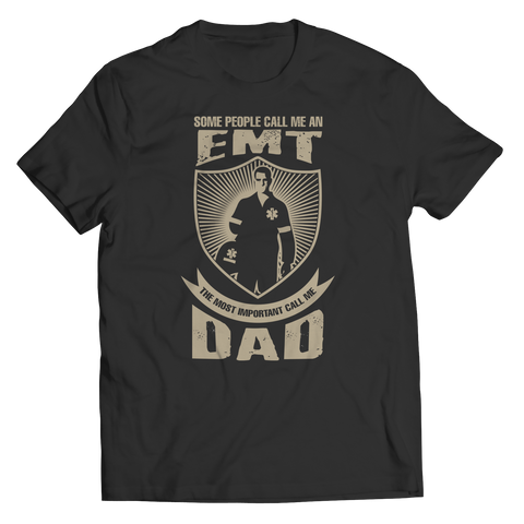 Limited Edition - Some call me a EMT But the Most Important ones call me Dad Unisex Shirt / Black / S