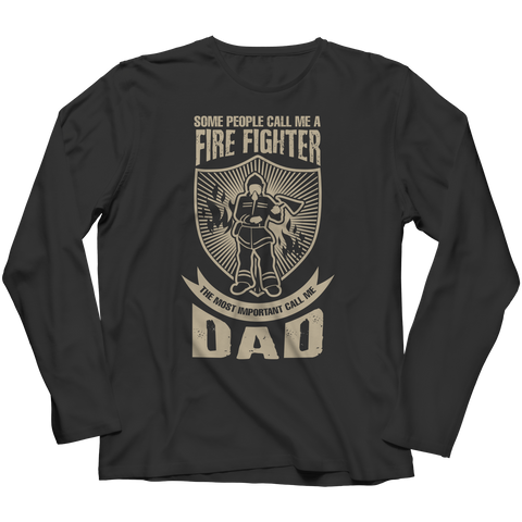 Limited Edition - Some call me a Firefighter But the Most Important ones call me Dad Long Sleeve / Black / S