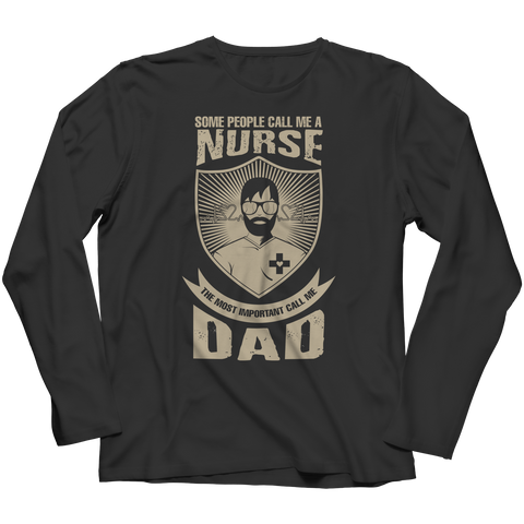 Limited Edition - Some call me a Nurse But the Most Important ones call me Dad Long Sleeve / Black / S