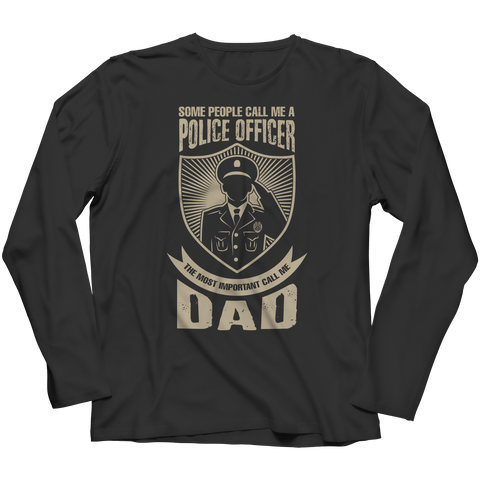 Limited Edition - Some call me a Police Officer But the Most Important ones call me Dad Long Sleeve / Black / S