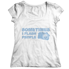 Limited Edition - Sometimes I Flash People Ladies Classic Shirt / White / S