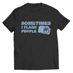 Limited Edition - Sometimes I Flash People Unisex Shirt / Black / S