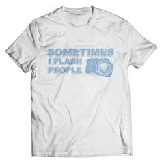 Limited Edition - Sometimes I Flash People Unisex Shirt / White / S