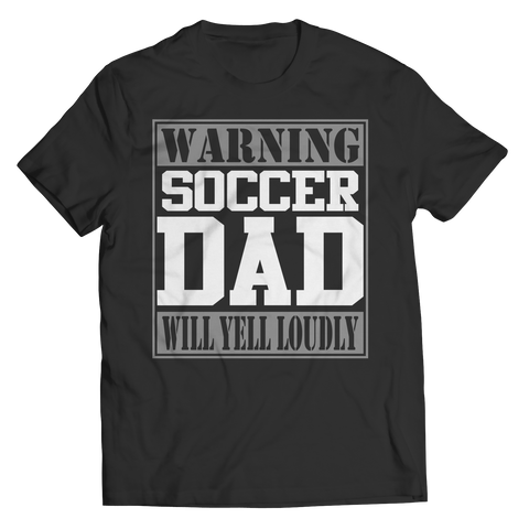 Limited Edition - Warning Soccer Dad will Yell Loudly Unisex Shirt / Black / S