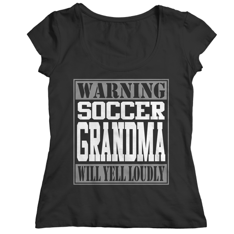 Limited Edition - Warning Soccer Grandma will Yell Loudly Ladies Classic Shirt / Black / S