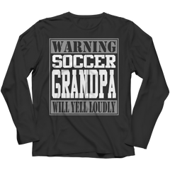 Limited Edition - Warning Soccer Grandpa will Yell Loudly Long Sleeve / Black / S