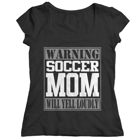 Limited Edition - Warning Soccer Mom will Yell Loudly Ladies Classic Shirt / Black / S