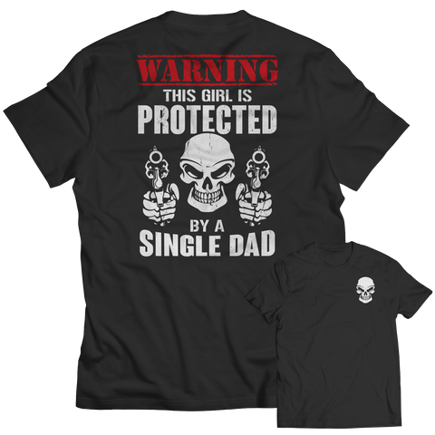 Limited Edition - Warning This Girl is Protected by a Single Dad Unisex Shirt / Black / S