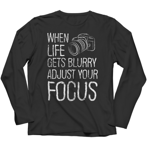 Limited Edition - When Life Gets Blurry Adjust Your Focus Long Sleeve / Black / S