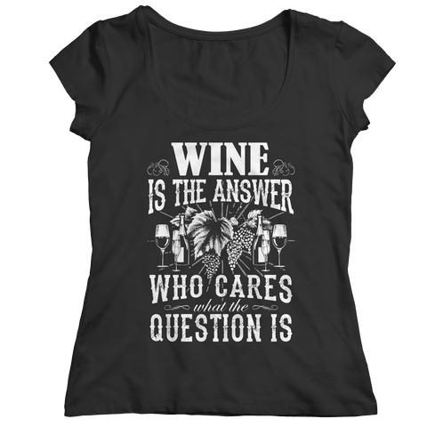Limited Edition - Wine is The Answer who care what the Question is Ladies Classic Shirt / Black / S