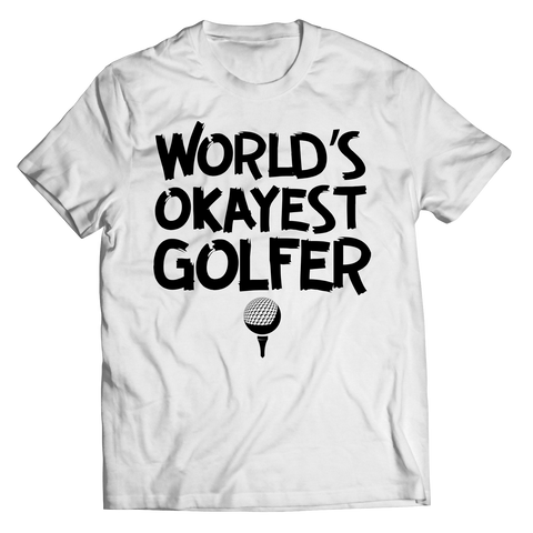 Limited Edition - World's Okayest Golfer Unisex Shirt / White / S