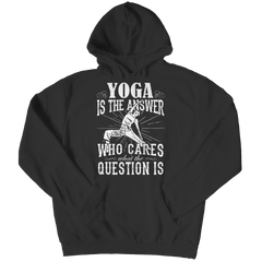 Limited Edition - Yoga is The Answer who care what the Question is Hoodie / Black / S