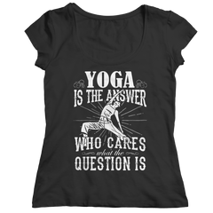Limited Edition - Yoga is The Answer who care what the Question is Ladies Classic Shirt / Black / S