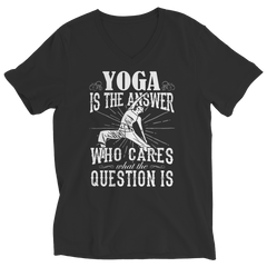 Limited Edition - Yoga is The Answer who care what the Question is Ladies V-Neck / Black / S