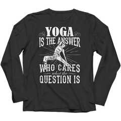 Limited Edition - Yoga is The Answer who care what the Question is Long Sleeve / Black / S