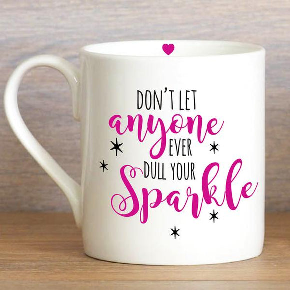 Love the Mug - Don't Let Anyone Ever Dull Your Sparkle
