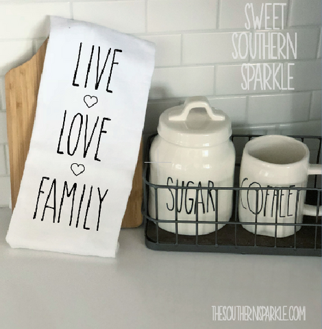 Rae Dunn Inspired Flour Sack Kitchen Towel - Live Love Family - Sweet Southern Sparkle